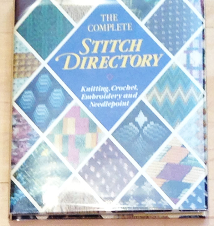 The Complete Stitch Directory Knitting Crochet Embroidery And