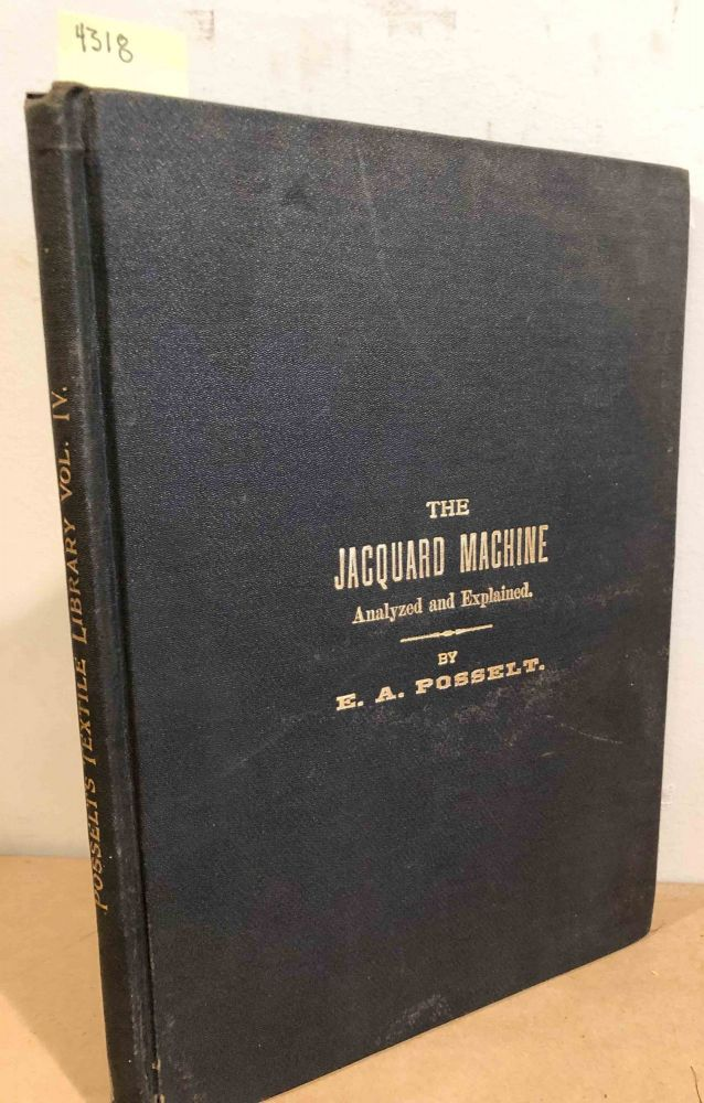 Posselt's Textile Library New and Revised Edition of The Jacquard Machine (vol. IV only). E. A. Posselt.