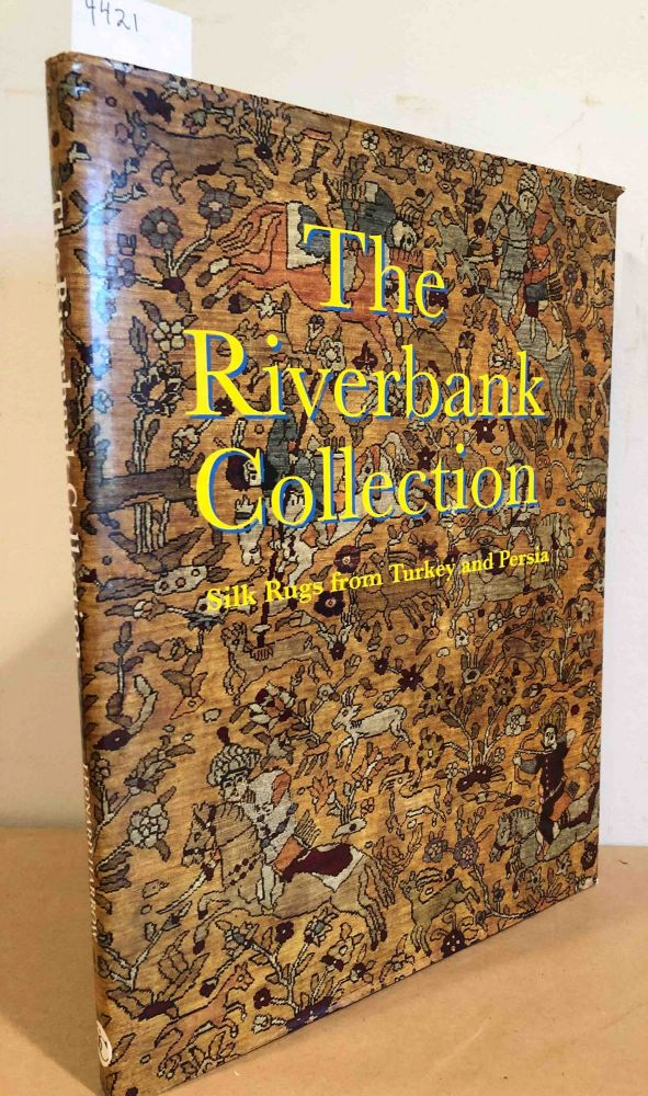 The Riverbank Collection Silk Rugs from Turkey and Persia. Leonard Harrow, Jack Franses.
