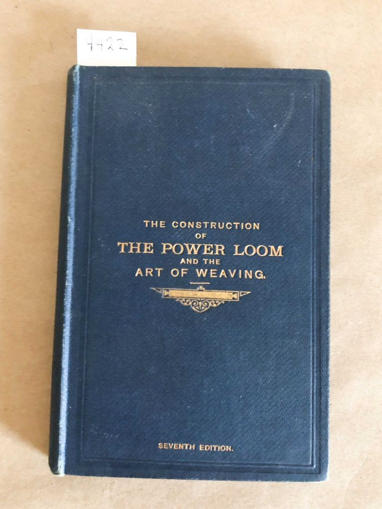 A Practical Treatise on the Construction of The Power Loom and the Art of Weaving... 7th ed. Alex Brown.
