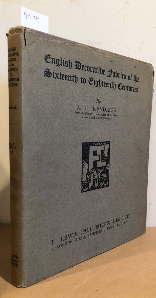 English Decorative Fabrics of the Sixteenth to Eighteenth Centuries. A. F. Kendrick.