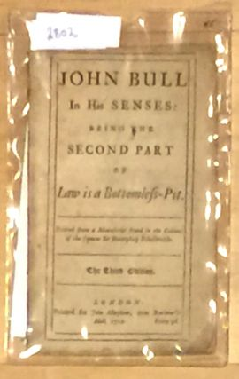 John Bull in His Senses: being the Second Part of Law is a Bottomless Pit.; printed from a...
