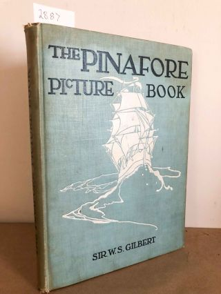 The Pinafore Picture Book. Sir W. S. Gilbert