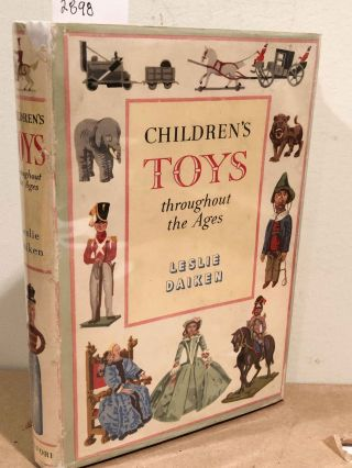 Children's Toys Throughout the Ages. Leslie Daiken