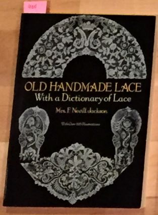 Old Handmade Lace with a Dictionary of Lace. Mrs. F. Nevill Jackson