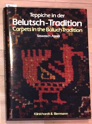 Teppiche in der Belutsch-Tradition. Carpets in the Baluch Tradition. Siawosch Azadi.