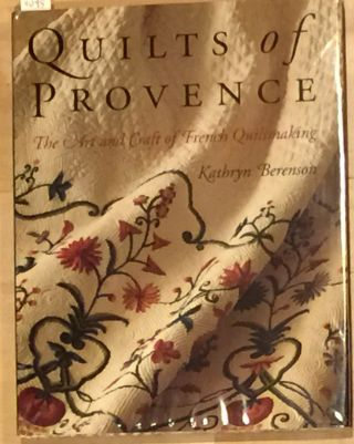Quilts of Provence The Art and Craft of French Quiltmaking. Kathyrn Berenson