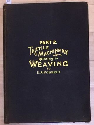 Posselt's Textile Library Textile Machinery Relating to Weaving (vol. vi