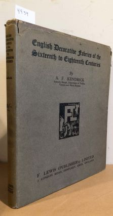 English Decorative Fabrics of the Sixteenth to Eighteenth Centuries. A. F. Kendrick