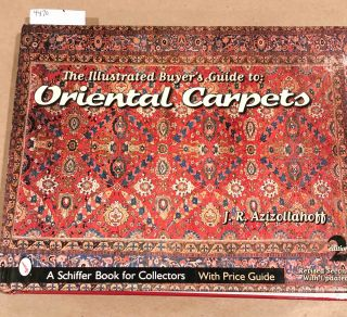 The Illustrated Buyer's Guide to Oriental Carpets. J. R. Aziz0llahoff