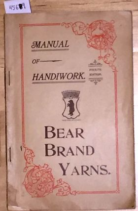 Manual of Handiwork Bear Brand Yarns fourth edition. Bear Brand Yarns.