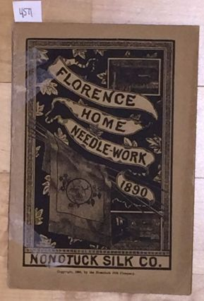 Florence Home Needle - Work 1890 (vol. 4). Nonotuck Silk