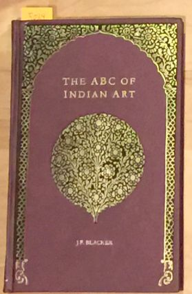 The ABC of Indian Art. J. F. Blacker.