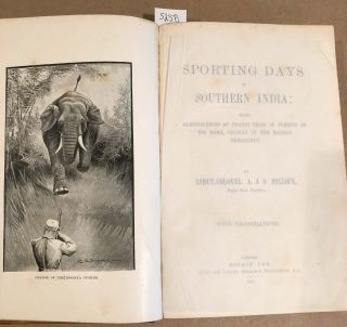 Sporting Days in Southern India: Being Reminiscences of Twenty Trips in Pursuit of Big Game, Chiefly in the Madras Presidency