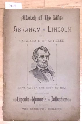 Sketch of the Life of Abraham Lincoln and a Catalogue...