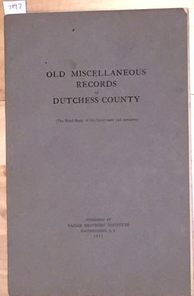 Old Miscellaneous Records of Dutchess County ( The Third Book of the Supervisors and Assessors) ...