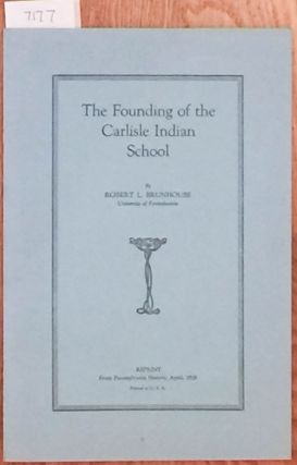 The Founding of the Carlisle Indian School. Robert L. Brunhouse