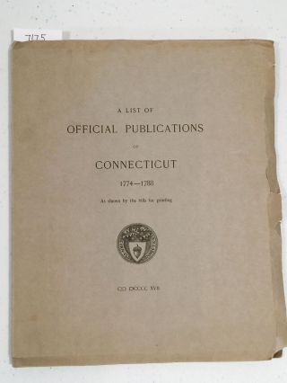 A List of Official Publications of Connecticut 1774 - 1788 as shown by the bills for printing...