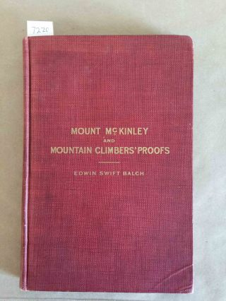 Mount McKinley and Mountain Climbers' Proofs. Edwin Swift Balch.
