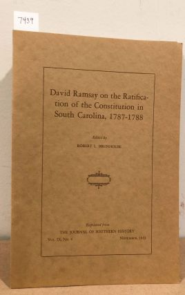 David Ramsay on the Ratification of the Constitution in South Carolina, 1787- 1788 Journal of...