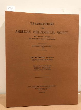 Transactions of the American Philosophical Society: David Ramsay, 1749-1815 Selections from His...