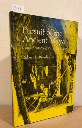 Pursuit of the Ancient Maya Some Archeologists of Yesterday. Robert L. Brunhouse