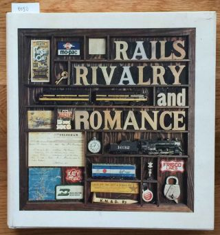 Rails Rivalry and Romance A Review of Bourbon County, Kansa and Her Railroad Nostalgia. Donald D. Banwart.